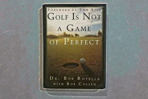 Bob Rotella - Golf Is Not a Game of Perfect - 1995